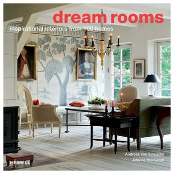 Dream Rooms: Inspirational Interiors From 100 Homes - Andreas Von Einseidel