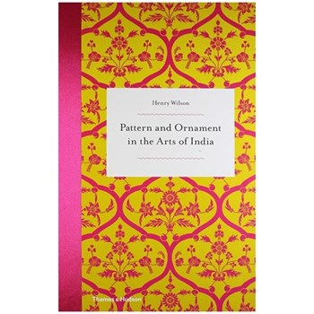 Pattern and Ornament In The Arts Of India - Amy Wilson