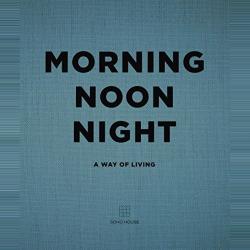 Soho House Morning Noon Night: A Way of Living